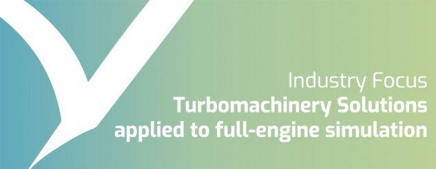 Industry Focus - Fluid Dynamics solutions for Turbomachinery design, applied to full engine simulation